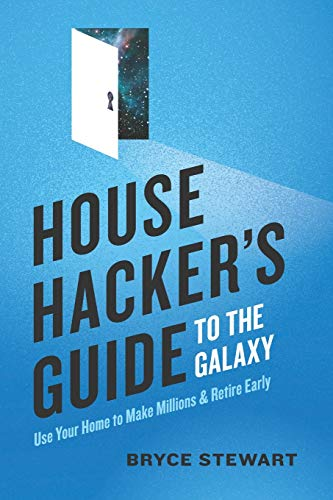 Real Estate Investing Books! - House Hacker's Guide to the Galaxy: Use Your Home To Make Millions and Retire Early