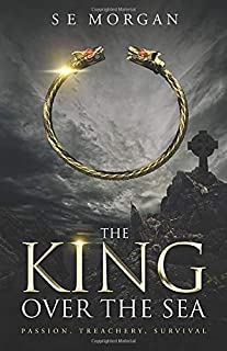 THE KING OVER THE SEA: CELTIC SAINTS AND SINNERS SERIES BOOK 1