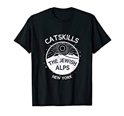 Catskills The Jewish Alps Funny Upstate NY Shirt Great Gift Shirt For Boys Girls Going To Kosher Jewish Summer Camp Up-State New York The Ultimate Summer Vacation Shabbos In The Woods Kumzitz Shabbat Shalom The Jewish Alps Catskills Jewish Camping Tr...