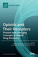 Opioids and Their Receptors: Present and Emerging Concepts in Opioid Drug Discovery