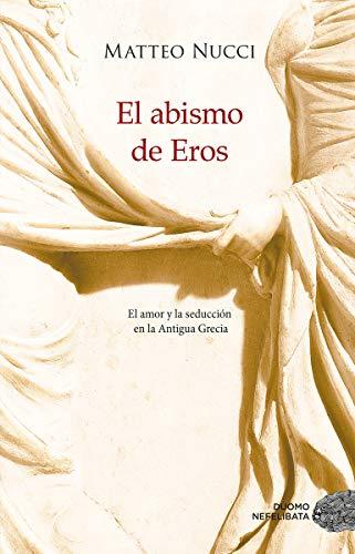 El abismo de Eros: El amor y la seducción en la Antigua...