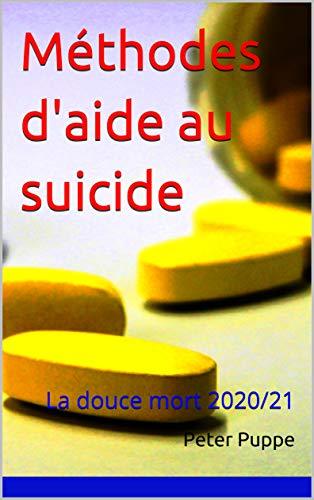 Méthodes d'aide au suicide: Ce livre est également disponible dans les langues suivantes: Anglais - néerlandais - japonais - chinois - turc - français - italien - espagnol - portugais - allemand