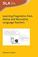 Learning Pragmatics from Native and Nonnative Language Teachers (Second Language Acquisition)