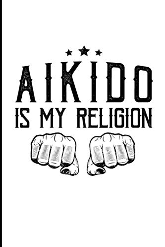 Aikido Is My Religion: Typography Art Japanese Martial Arts Fighter Gift Medium Ruled Lined Notebook - 120 Pages 6x9 Composition
