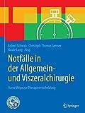 Notfälle in der Allgemein- und Viszeralchirurgie: Kurze Wege zur Therapieentscheidung - Robert Schwab