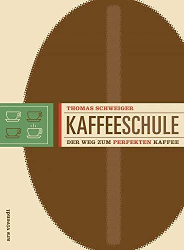 Kaffeeschule - Der Weg zum perfekten Kaffee (Anbaugebiete, Kaffeesorten, Barista-Tipps)