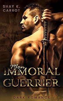 Mon immoral Guerrier (Dark Romance) par [Shay Carrot]