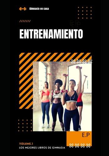 Gimnasio en casa: Entrenamiento (Los mejores libros de ejercicios para hacer en casa y transformar tu cuerpo)