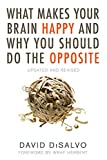 Image of What Makes Your Brain Happy and Why You Should Do the Opposite: Updated and Revised