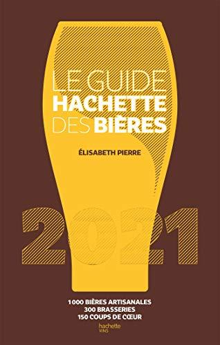 Le Guide Hachette des bières 2021: 1000 bières artisanales, 300 brasseries, 150 coups de c ur