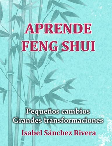 Aprende Feng Shui: Pequeños cambios = Grandes Transformaciones
