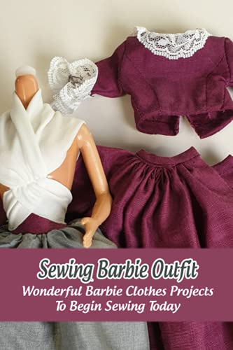 Sewing Barbie Outfit: Wonderful Barbie Clothes Projects To Begin Sewing Today: Crochet Barbie Doll Costumes With Many Different Designs