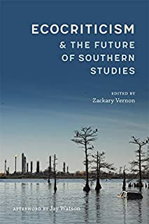 Ecocriticism and the Future of Southern Studies (Southern Literary Studies)