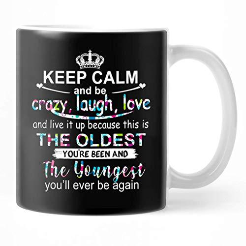 N\A Mantén la Calma y sé Loco, ríe el Amor y vívelo Porque Este es el Mayor Que has Sido y el más Joven Que volverás a ser Taza de café Tazas de té de cerámica de 11 oz