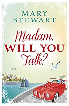 Madam, Will You Talk?: The modern classic by the queen of romantic suspense (Mary Stewart Modern Classic) by [Mary Stewart]