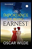 The Importance of Being Earnest: A Trivial Comedy for Serious People by Oscar Wilde(Annotated)
