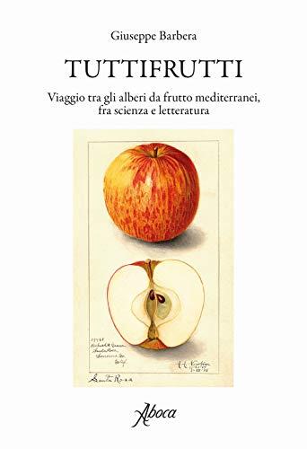 Tuttifrutti. Viaggio tra gli alberi da frutto mediterranei, fra scienza e letteratura. Ediz. a...