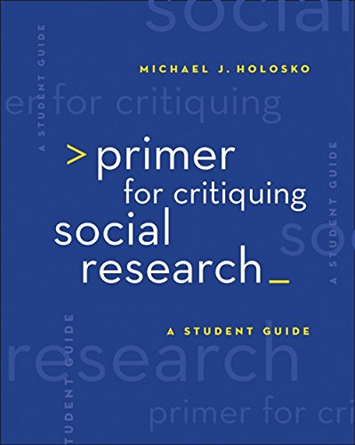 Primer for Critiquing Social Research: A Student Guide...
