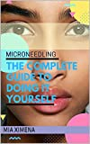 Microneedling: The Complete Guide To Doing It Yourself (English Edition)