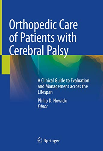 Orthopedic Care of Patients with Cerebral Palsy: A Clinical Guide to Evaluation and Management across the Lifespan (English Edition)