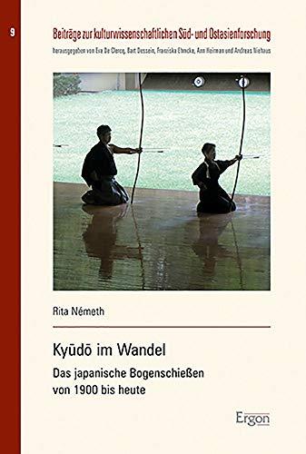 Kyūdō im Wandel: Das japanische Bogenschießen von 1900 bis heute: Das Japanische Bogenschiessen Von 1900 Bis Heute (Beitrage Zur Kulturwissenschaftlichen Sud Und Ostasienforschung, Band 9)
