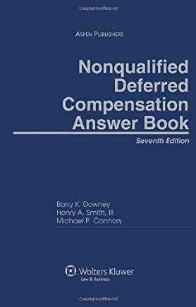 Nonqualified Deferred Compensation Answer Book by Esq., Barry K. Downey (2009-11-16)
