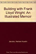Building with Frank Lloyd Wright: An Illustrated Memoir
