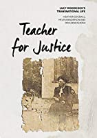 Teacher for Justice: Lucy Woodcock's Transnational Life