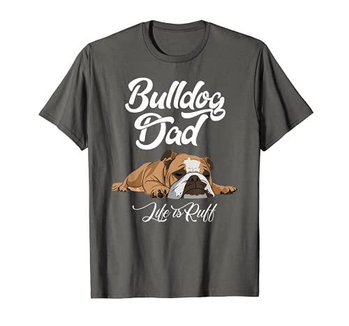 Mens Funny English Bulldog T Shirt Bulldog Dad Life Is Ruff