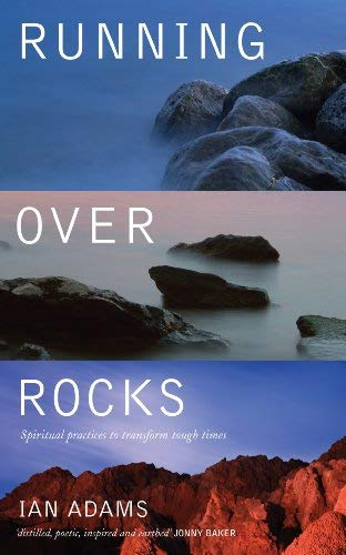 Running Over Rocks: Spiritual Practices to Transform Tough Times by Ian Adams (2013-06-30)