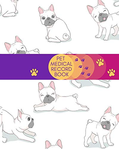 Pet Medical Record Book: French Bulldog Veterinary Care Log Book. Immunization and Medication Records with Expense Sheet. Gift for Dog Parents