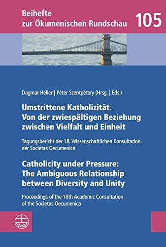 Umstrittene Katholizitat: Von der zwiespaltigen Beziehung zwischen Vielfalt und Einheit - Catholicity...