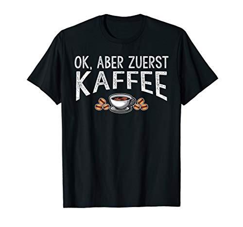 Ok, aber zuerst Kaffee T-Shirt Kaffeetrinker Geschenk
