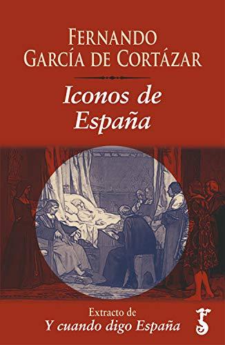 Iconos de España : Extracto de Y cuando digo España eBook: García de Cortázar, Fernando: Amazon.es: Tienda Kindle