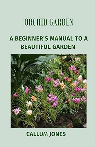 Orchid Garden : A Beginner\'s Manual to a Beautiful Garden (English Edition)