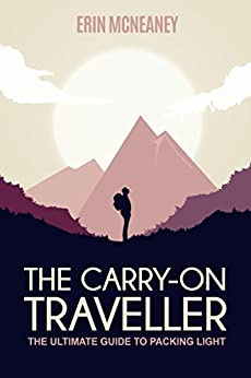 The Carry-On Traveller: The Ultimate Guide to Packing Light by [Erin McNeaney]