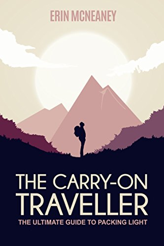 The Carry-On Traveller: The Ultimate Guide to Packing Light