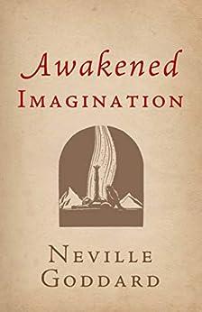 Awakened Imagination (The Neville Collection Book 8) by [Neville Goddard, The Neville Collection]