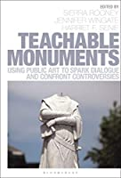 Teachable Monuments: Using Public Art to Spark Dialogue and Confront Controversy