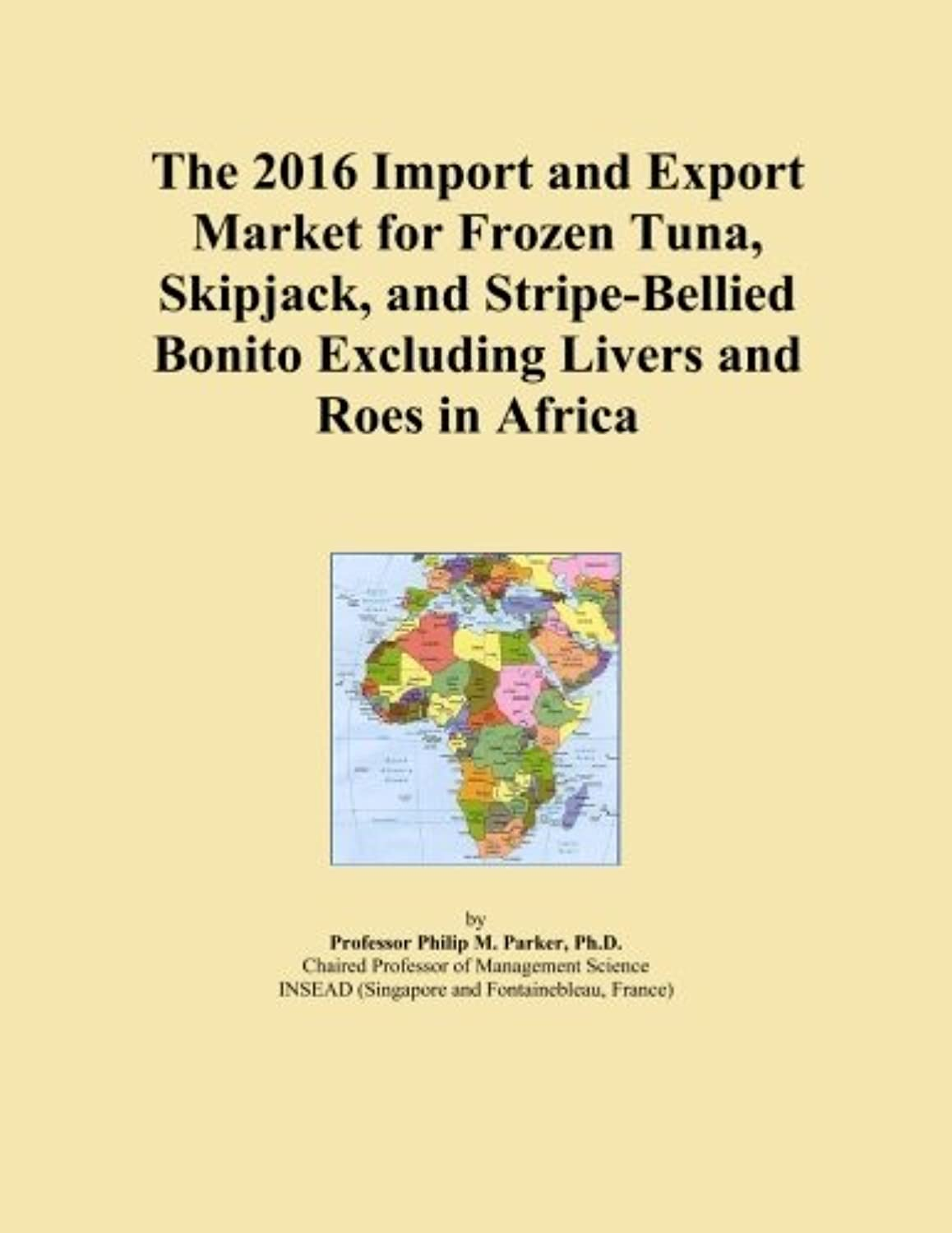 The 2016 Import and Export Market for Frozen Tuna, Skipjack, and Stripe-Bellied Bonito Excluding Livers and Roes in Africa