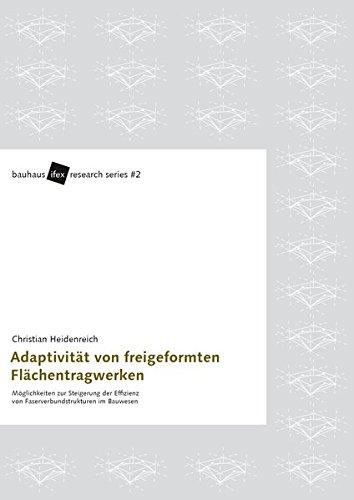 Adaptivität von freigeformten Flächentragwerken: Möglichkeiten zur Steigerung der Effizienz von Faserverbundstrukturen im Bauwesen (bauhaus.ifex ... für experimentelle Architektur [ifex])