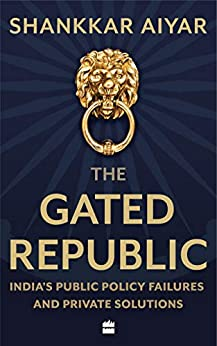 The Gated Republic: India's Public Policy Failures and Private Solutions by [Shankkar Aiyar]