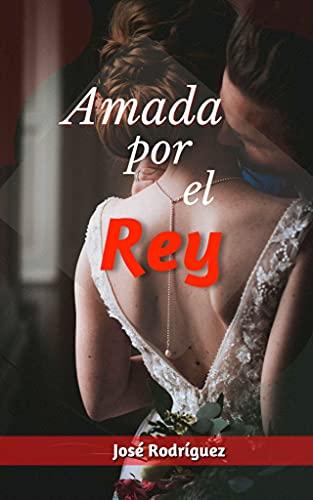 Amada por el rey de José Rodríguez