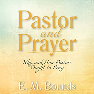Pastor and Prayer     Why and How Pastors Ought to Pray              By:                                                                                                                                 E. M. Bounds                               Narrated by:                                                                                                                                 Lyle Blaker                      Length: 2 hrs and 50 mins     Not rated yet     Overall 0.0
