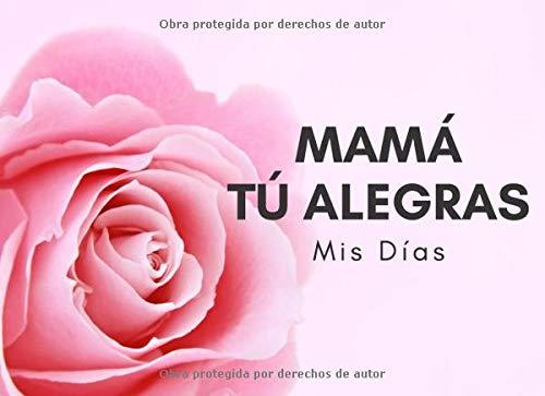 Mamá Tú Alegras Mis Días: 40 Razones Por Las Que Te Quiero, Libro Personalizado Para Mamá Para Rellenar