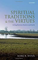 Spiritual Traditions and the Virtues: Living Between Heaven and Earth