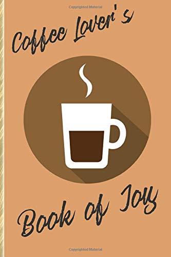 Coffee Lover's Book of Joy: Weekly Journal of Caffeine Celebration!