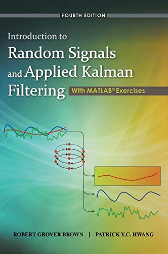 Introduction to Random Signals and Applied Kalman Filtering with Matlab Exercises