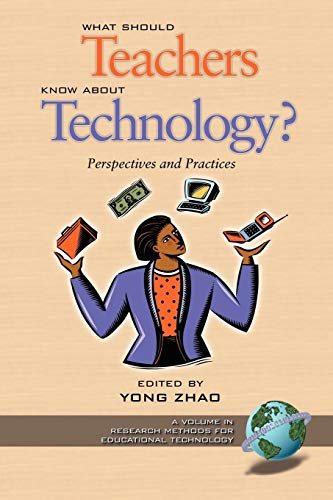 What Should Teachers Know about Technology: Perspectives and Practices (Research, Innovation and Methods in Educational