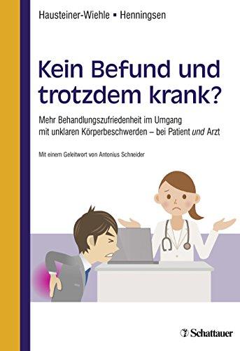 Kein Befund und trotzdem krank?: Mehr Behandlungszufriedenheit im Umgang mit unklaren Körperbeschwerden - bei Patient und Arzt
